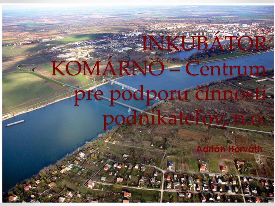 Vezető partner bemutatkozása • Az INKUBÁTOR KOMÁRNO - Centrum pre podporu činností podnikateľov, n.o.