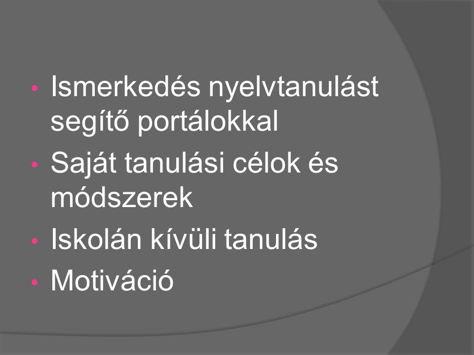 • Ismerkedés nyelvtanulást segítő portálokkal • Saját tanulási célok és módszerek • Iskolán kívüli tanulás • Motiváció