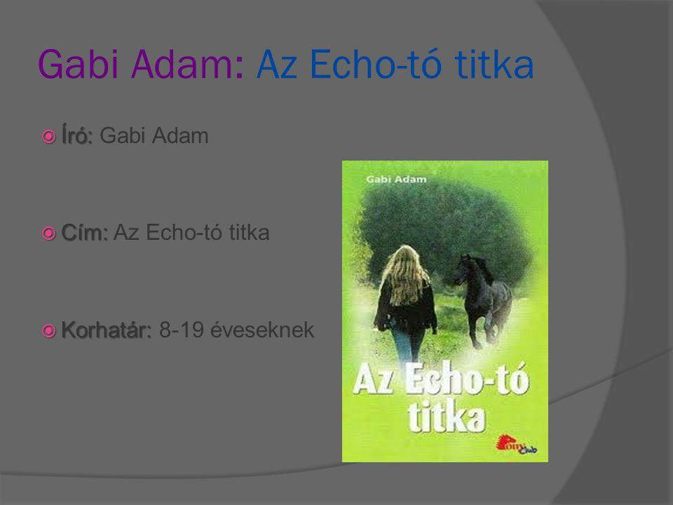 Gabi Adam: Az Echo-tó titka  Író:  Író: Gabi Adam  Cím:  Cím: Az Echo-tó titka  Korhatár:  Korhatár: 8-19 éveseknek