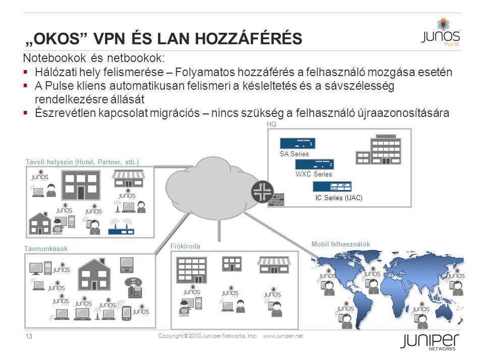 """13 Copyright © 2010 Juniper Networks, Inc. www.juniper.net """"OKOS"""" VPN ÉS LAN HOZZÁFÉRÉS Notebookok és netbookok:  Hálózati hely felismerése – Folyama"""