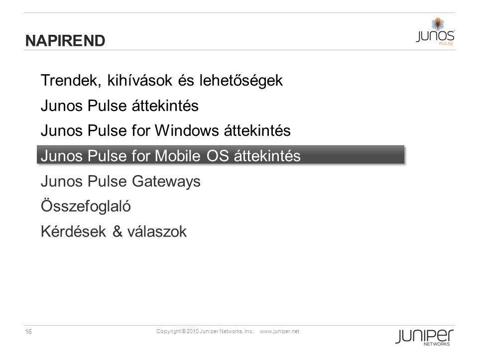 16 Copyright © 2010 Juniper Networks, Inc. www.juniper.net Trendek, kihívások és lehetőségek Junos Pulse áttekintés Junos Pulse for Windows áttekintés