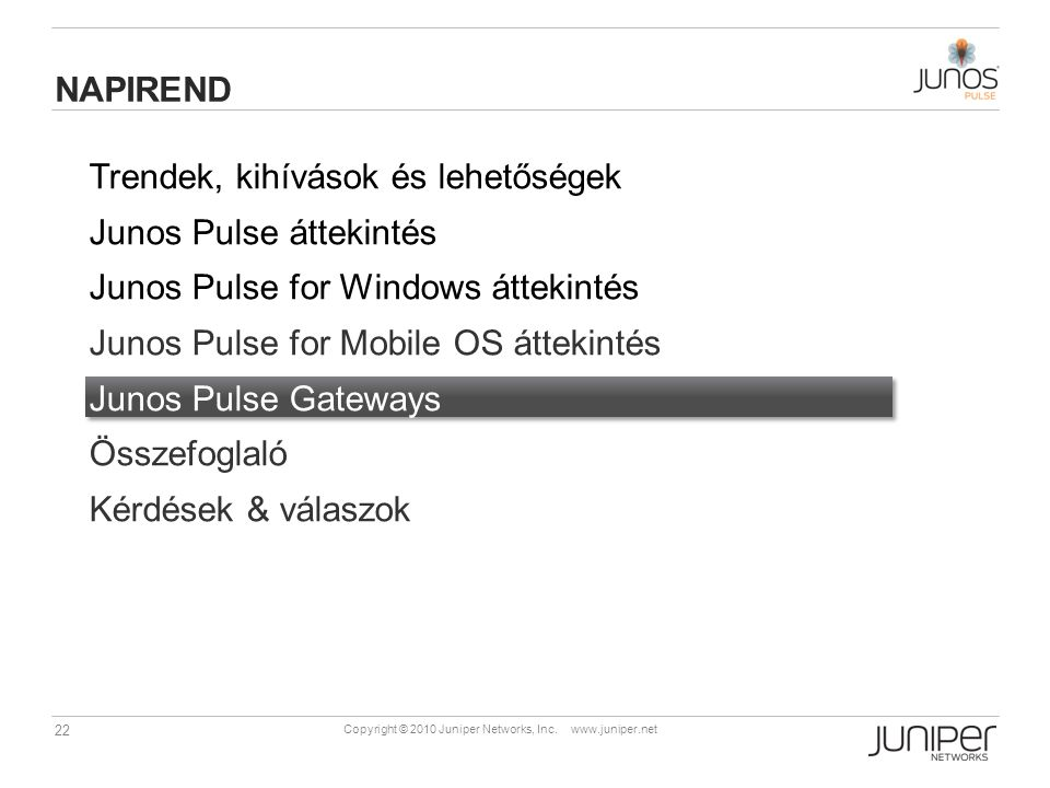 22 Copyright © 2010 Juniper Networks, Inc. www.juniper.net Trendek, kihívások és lehetőségek Junos Pulse áttekintés Junos Pulse for Windows áttekintés