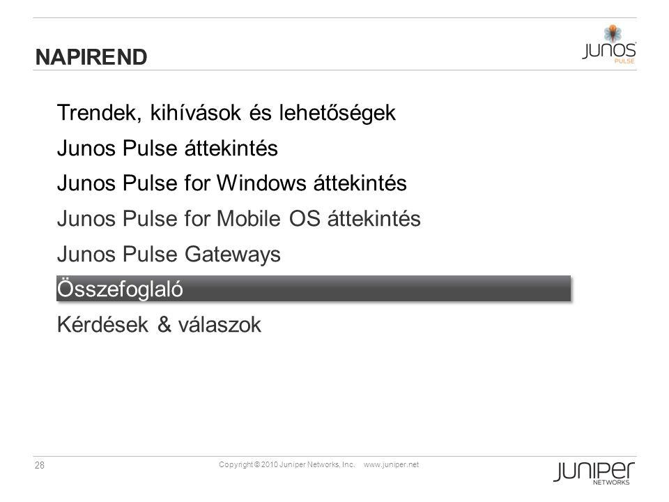 28 Copyright © 2010 Juniper Networks, Inc. www.juniper.net Trendek, kihívások és lehetőségek Junos Pulse áttekintés Junos Pulse for Windows áttekintés