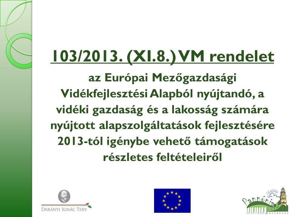 103/2013. (XI.8.) VM rendelet az Európai Mezőgazdasági Vidékfejlesztési Alapból nyújtandó, a vidéki gazdaság és a lakosság számára nyújtott alapszolgá