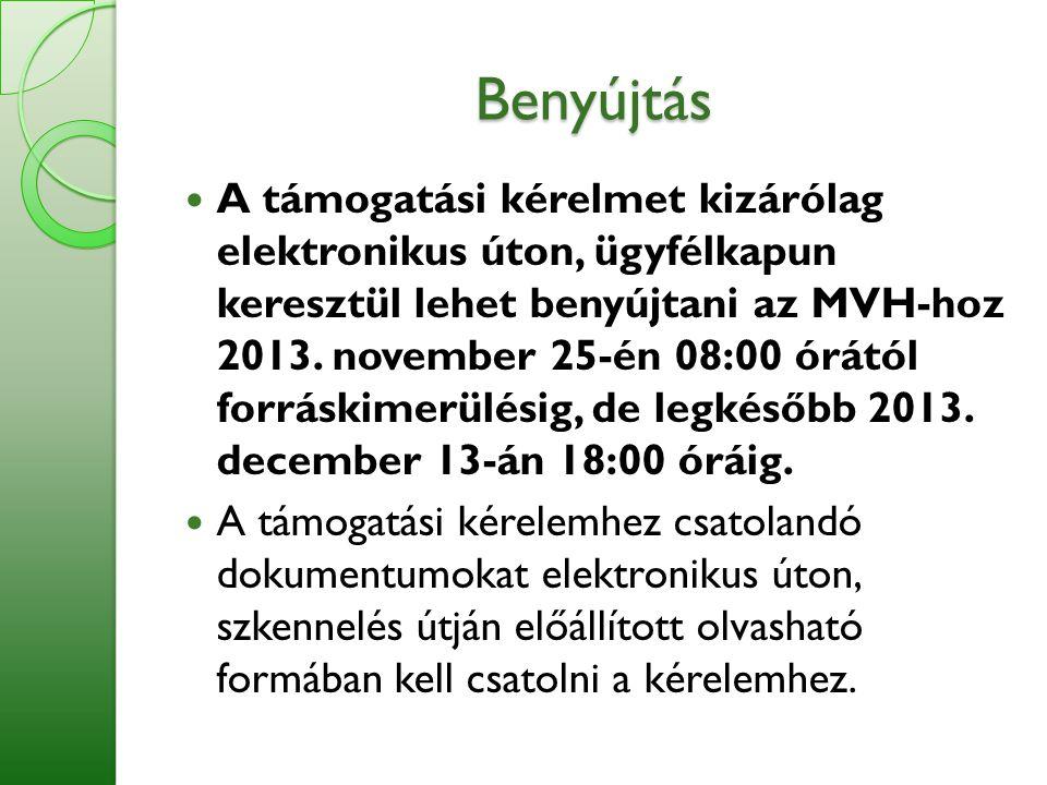 Benyújtás  A támogatási kérelmet kizárólag elektronikus úton, ügyfélkapun keresztül lehet benyújtani az MVH-hoz 2013. november 25-én 08:00 órától for