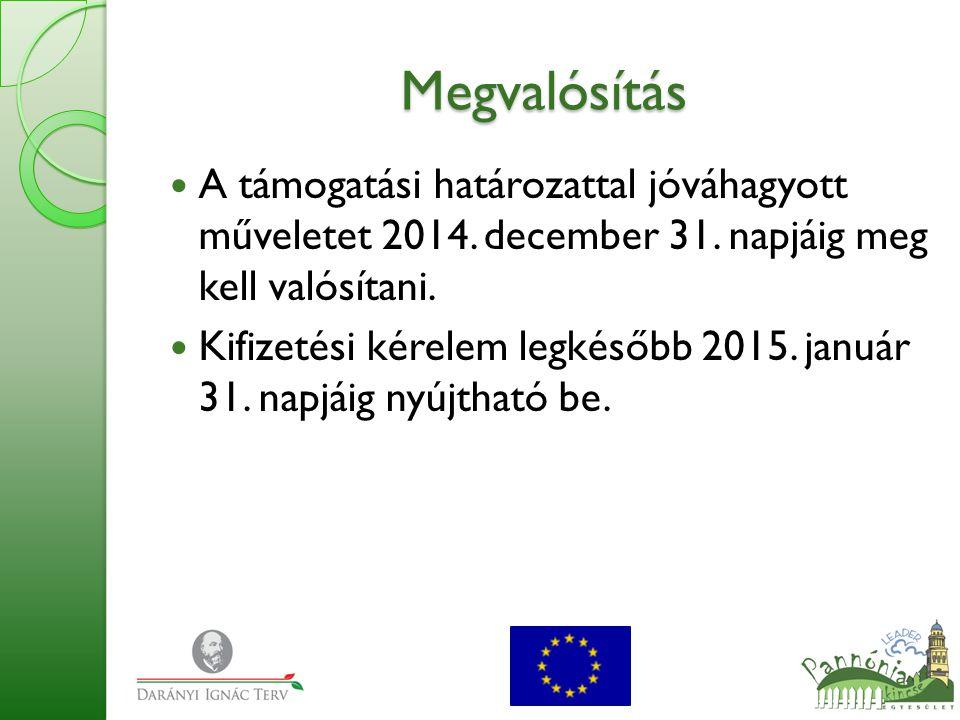 Megvalósítás  A támogatási határozattal jóváhagyott műveletet 2014. december 31. napjáig meg kell valósítani.  Kifizetési kérelem legkésőbb 2015. ja