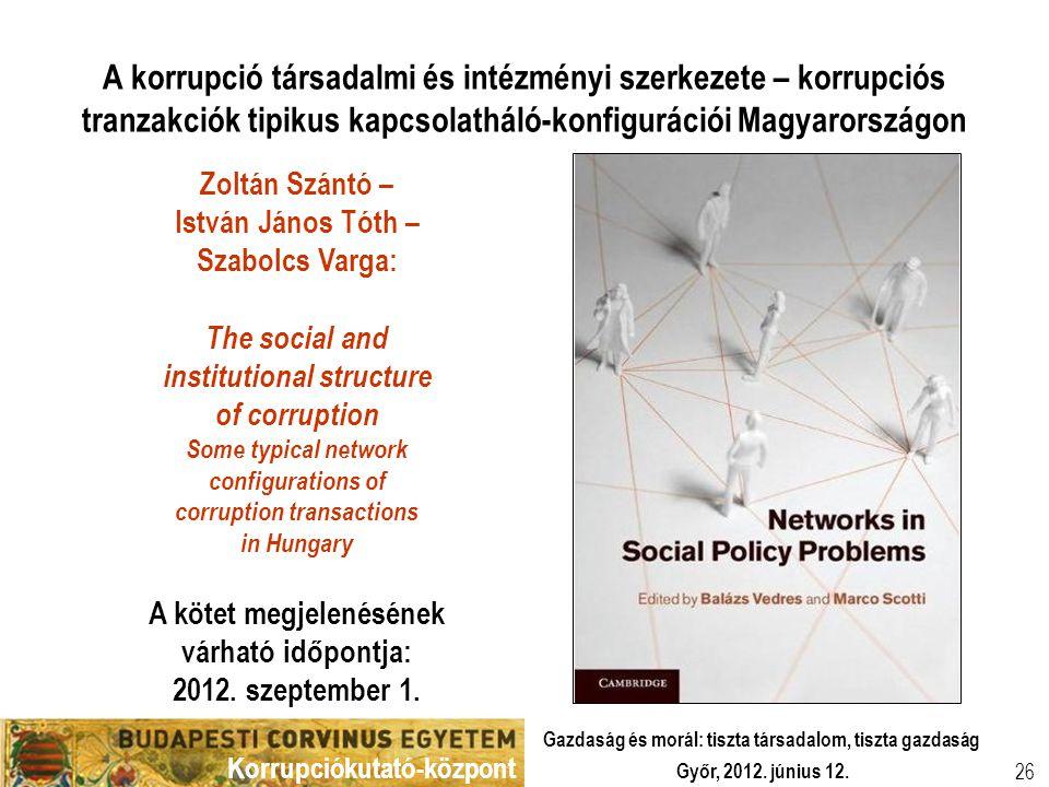 Korrupciókutató-központ Győr, 2012. június 12. Gazdaság és morál: tiszta társadalom, tiszta gazdaság 26 A korrupció társadalmi és intézményi szerkezet