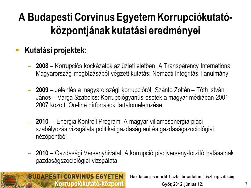 Korrupciókutató-központ Győr, 2012. június 12. Gazdaság és morál: tiszta társadalom, tiszta gazdaság 7 A Budapesti Corvinus Egyetem Korrupciókutató- k