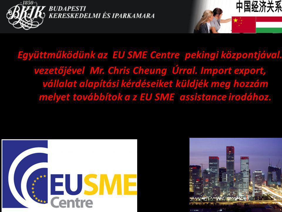 Együttműködünk az EU SME Centre pekingi központjával. vezetőjével Mr. Chris Cheung Úrral. Import export, vállalat alapítási kérdéseiket küldjék meg ho