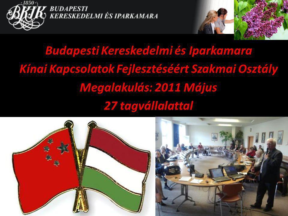 Budapesti Kereskedelmi és Iparkamara Kínai Kapcsolatok Fejlesztéséért Szakmai Osztály Megalakulás: 2011 Május 27 tagvállalattal