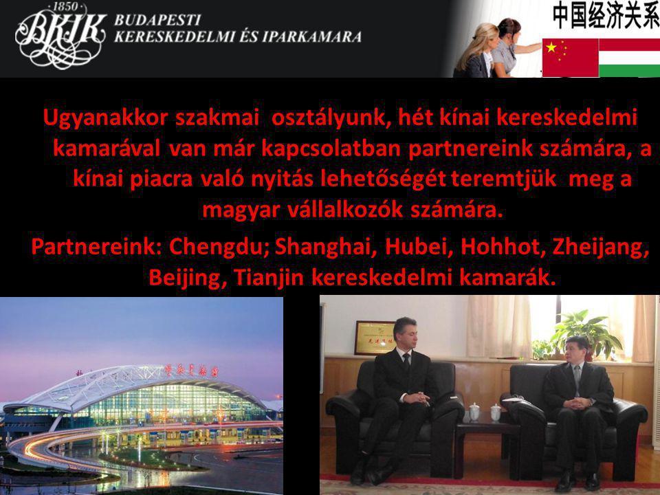 Ugyanakkor szakmai osztályunk, hét kínai kereskedelmi kamarával van már kapcsolatban partnereink számára, a kínai piacra való nyitás lehetőségét terem