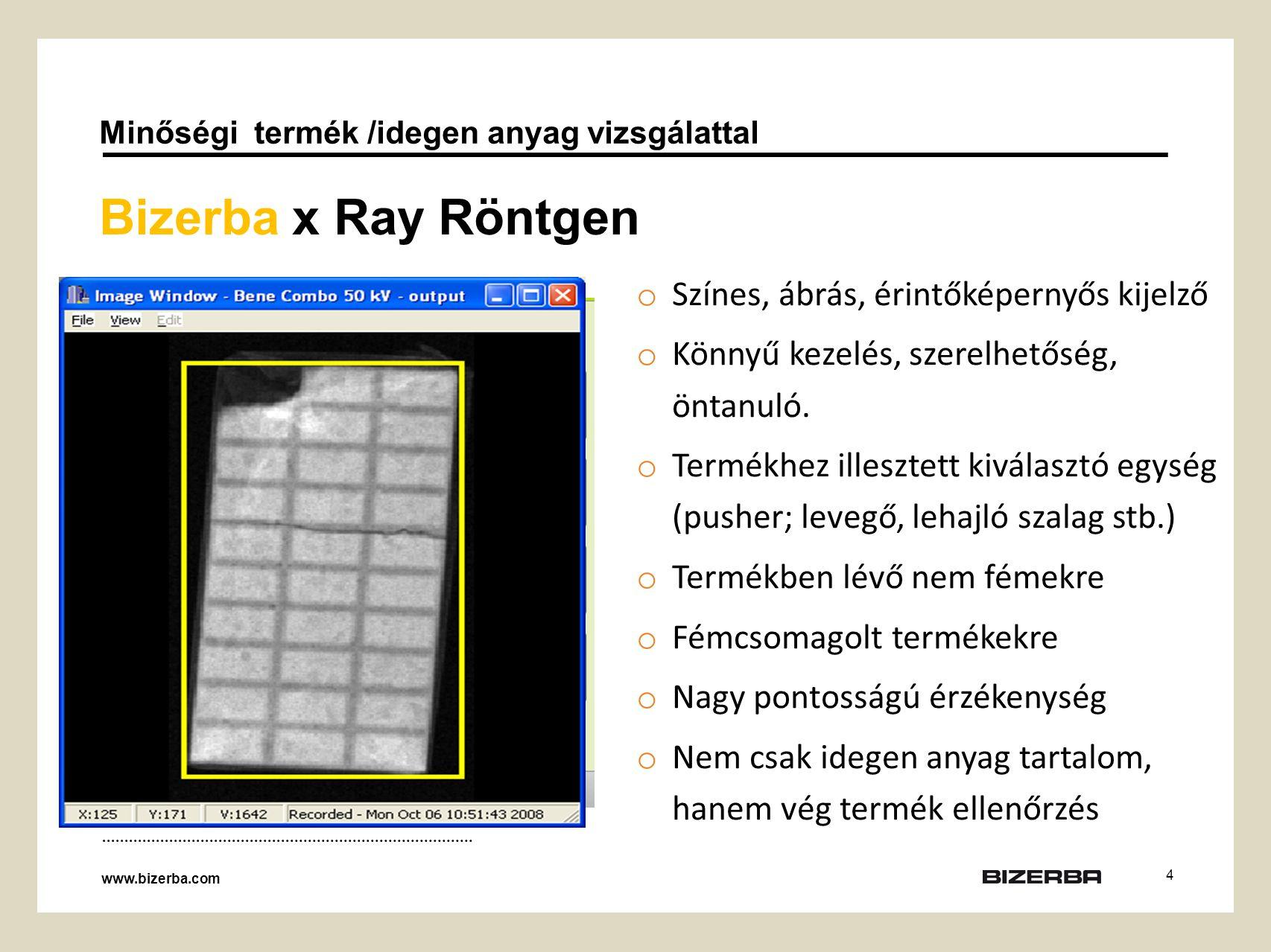 4 Bizerba x Ray Röntgen Minőségi termék /idegen anyag vizsgálattal www.bizerba.com o Színes, ábrás, érintőképernyős kijelző o Könnyű kezelés, szerelhetőség, öntanuló.