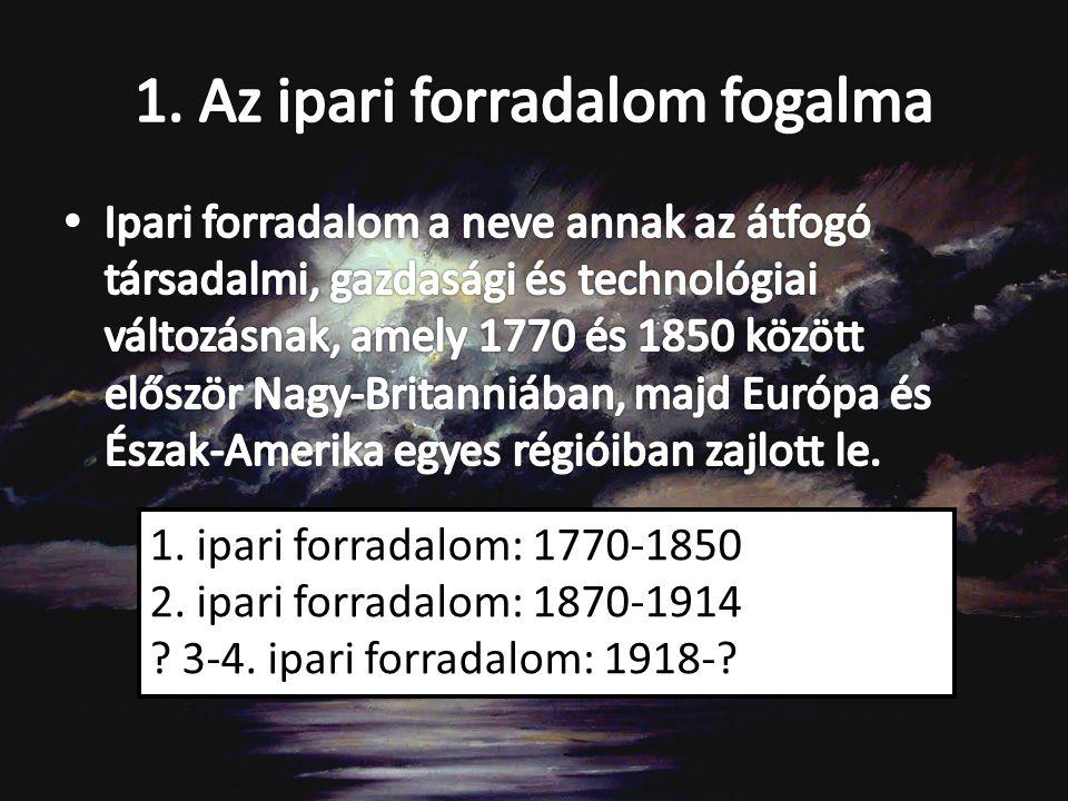 1. ipari forradalom: 1770-1850 2. ipari forradalom: 1870-1914 ? 3-4. ipari forradalom: 1918-?
