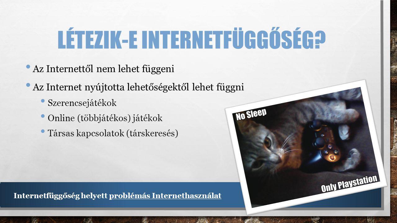 LÉTEZIK-E INTERNETFÜGGŐSÉG? • Az Internettől nem lehet függeni • Az Internet nyújtotta lehetőségektől lehet függni • Szerencsejátékok • Online (többjá