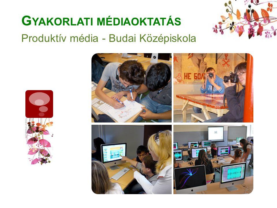 G YAKORLATI MÉDIAOKTATÁS Produktív média - Budai Középiskola
