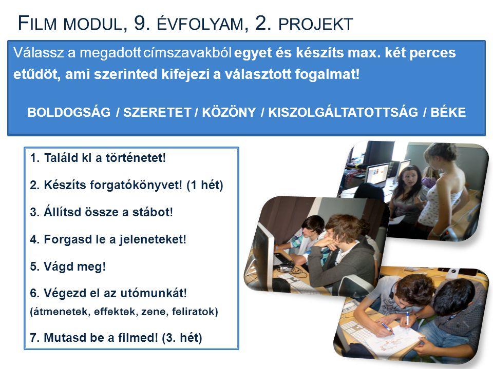 F ILM MODUL, 9.ÉVFOLYAM, 2. PROJEKT Válassz a megadott címszavakból egyet és készíts max.