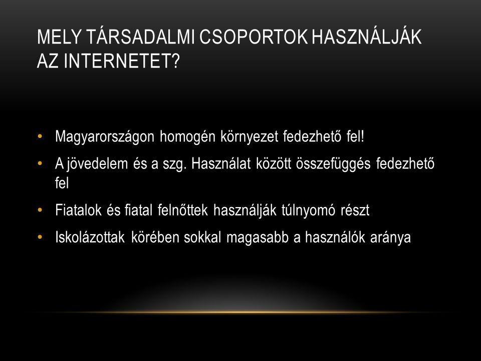 MELY TÁRSADALMI CSOPORTOK HASZNÁLJÁK AZ INTERNETET? • Magyarországon homogén környezet fedezhető fel! • A jövedelem és a szg. Használat között összefü