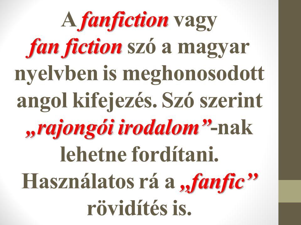 """A fanfiction valamely rendkívül nagy népszerűségnek örvendő műalkotás rajongók általi """"továbbírását jelenti."""