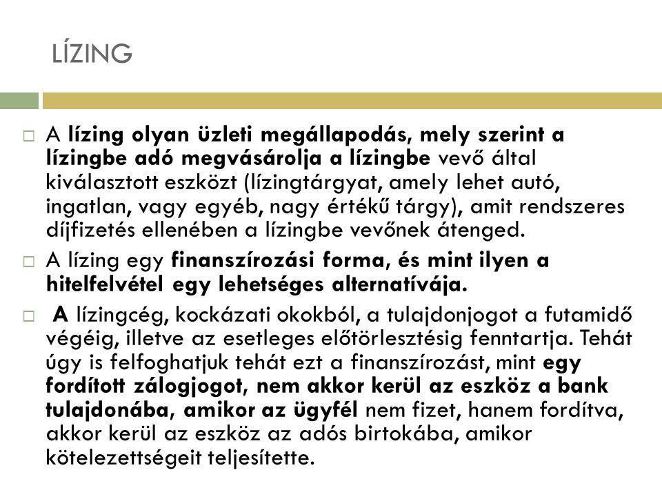 LÍZING  A lízing olyan üzleti megállapodás, mely szerint a lízingbe adó megvásárolja a lízingbe vevő által kiválasztott eszközt (lízingtárgyat, amely