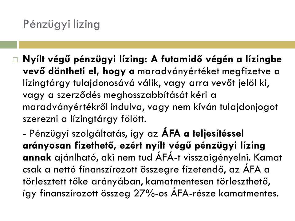 Pénzügyi lízing  Nyílt végű pénzügyi lízing: A futamidő végén a lízingbe vevő döntheti el, hogy a maradványértéket megfizetve a lízingtárgy tulajdono