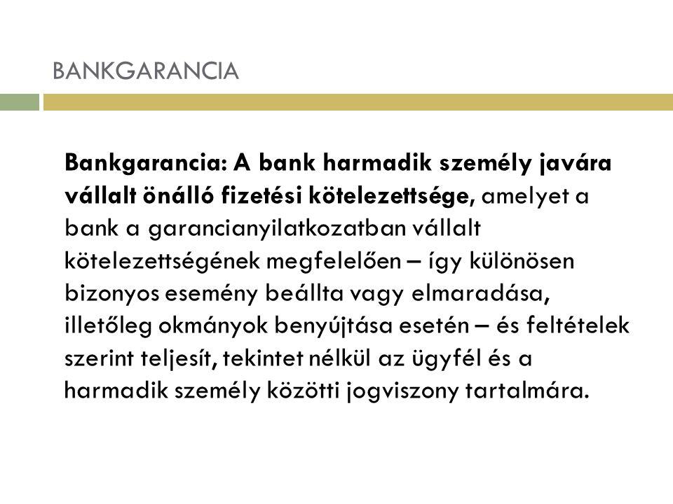 BANKGARANCIA Bankgarancia: A bank harmadik személy javára vállalt önálló fizetési kötelezettsége, amelyet a bank a garancianyilatkozatban vállalt köte