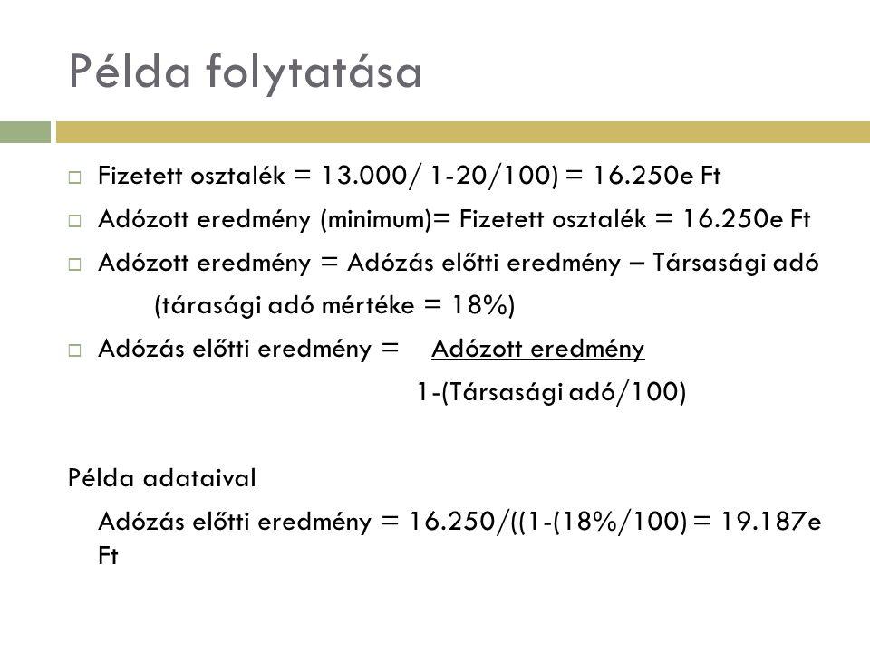 Példa folytatása  Fizetett osztalék = 13.000/ 1-20/100) = 16.250e Ft  Adózott eredmény (minimum)= Fizetett osztalék = 16.250e Ft  Adózott eredmény