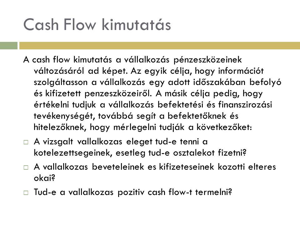 Cash Flow kimutatás A cash flow kimutatás a vállalkozás pénzeszközeinek változásáról ad képet. Az egyik célja, hogy információt szolgáltasson a vállal
