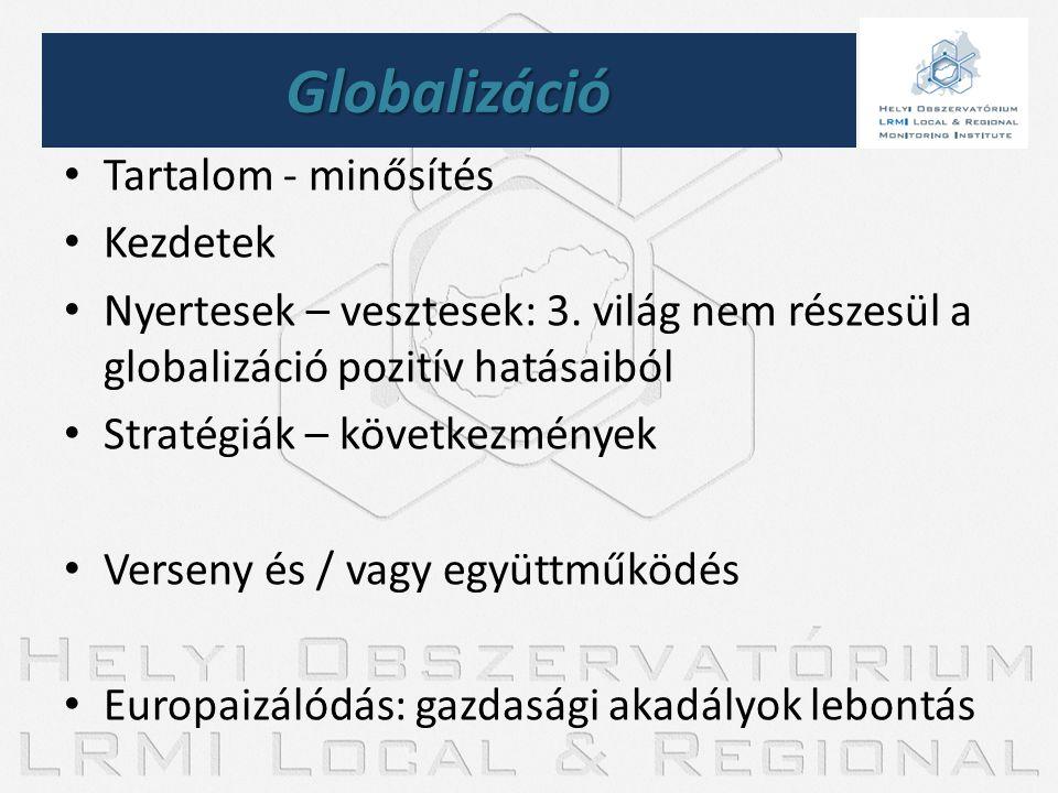 • Tartalom - minősítés • Kezdetek • Nyertesek – vesztesek: 3. világ nem részesül a globalizáció pozitív hatásaiból • Stratégiák – következmények • Ver