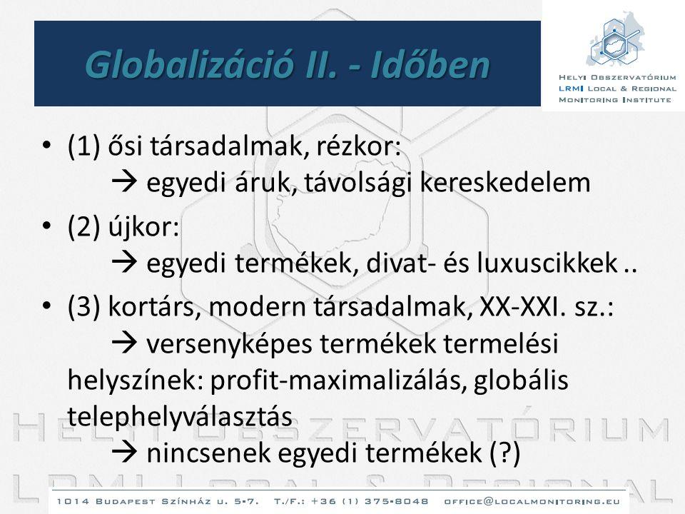 Globalizáció II. - Időben • (1) ősi társadalmak, rézkor:  egyedi áruk, távolsági kereskedelem • (2) újkor:  egyedi termékek, divat- és luxuscikkek..