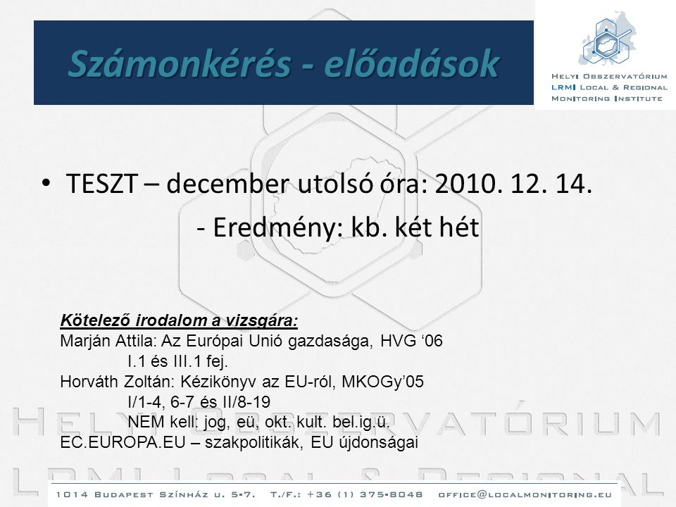 Számonkérés - előadások • TESZT – december utolsó óra: 2010. 12. 14. - Eredmény: kb. két hét Kötelező irodalom a vizsgára: Marján Attila: Az Európai U