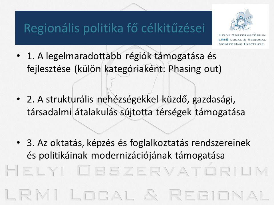 • 1. A legelmaradottabb régiók támogatása és fejlesztése (külön kategóriaként: Phasing out) • 2. A strukturális nehézségekkel küzdő, gazdasági, társad