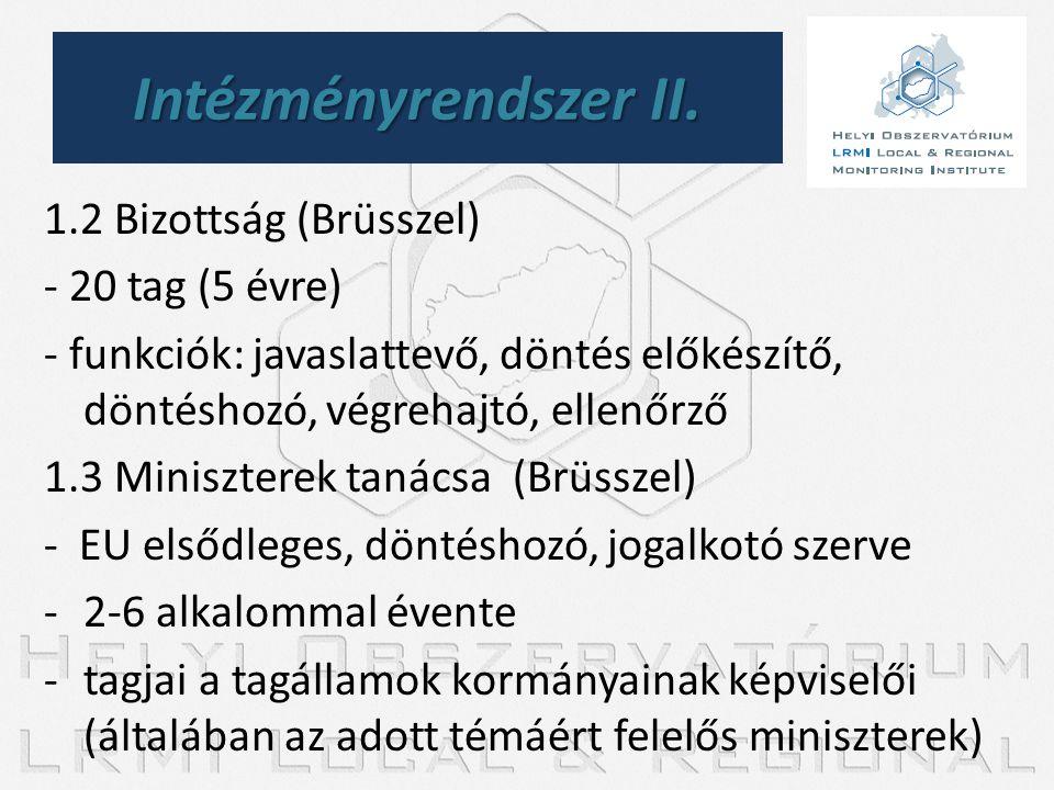 1.2 Bizottság (Brüsszel) - 20 tag (5 évre) - funkciók: javaslattevő, döntés előkészítő, döntéshozó, végrehajtó, ellenőrző 1.3 Miniszterek tanácsa (Brü