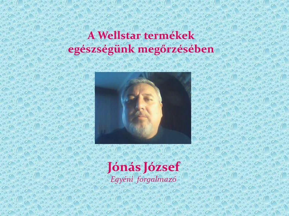 A Wellstar termékek egészségünk megőrzésében Jónás József Egyéni forgalmazó