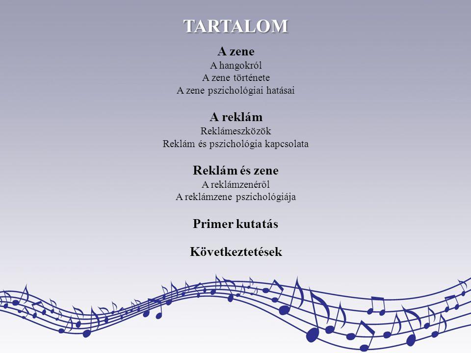 TARTALOM A zene A hangokról A zene története A zene pszichológiai hatásai A reklám Reklámeszközök Reklám és pszichológia kapcsolata Reklám és zene A r