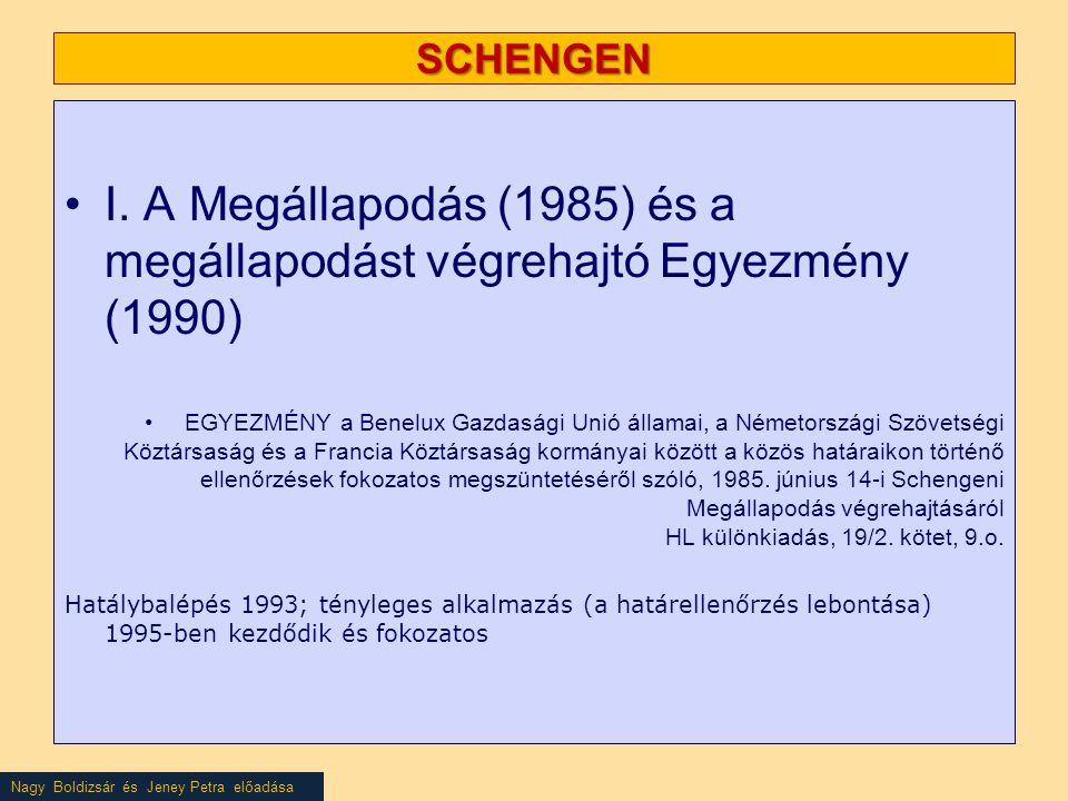 SCHENGEN •I. A Megállapodás (1985) és a megállapodást végrehajtó Egyezmény (1990) •EGYEZMÉNY a Benelux Gazdasági Unió államai, a Németországi Szövetsé