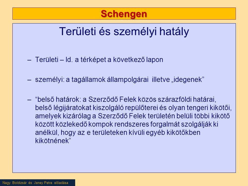 Nagy Boldizsár és Jeney Petra előadása Schengen Területi és személyi hatály –Területi – ld. a térképet a következő lapon –személyi: a tagállamok állam