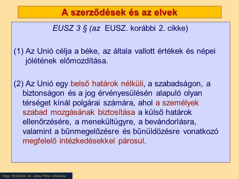Nagy Boldizsár és Jeney Petra előadása A szerződések és az elvek EUSZ 3 § (az EUSZ. korábbi 2. cikke) (1)Az Unió célja a béke, az általa vallott érték