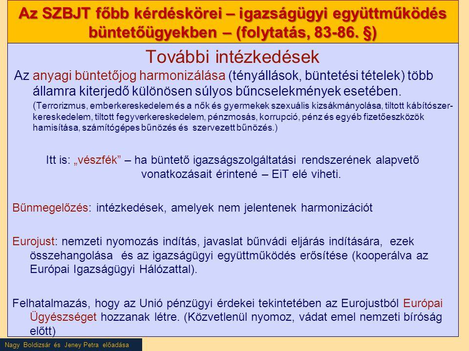 Nagy Boldizsár és Jeney Petra előadása Az SZBJT főbb kérdéskörei – igazságügyi együttműködés büntetőügyekben – (folytatás, 83-86. §) További intézkedé