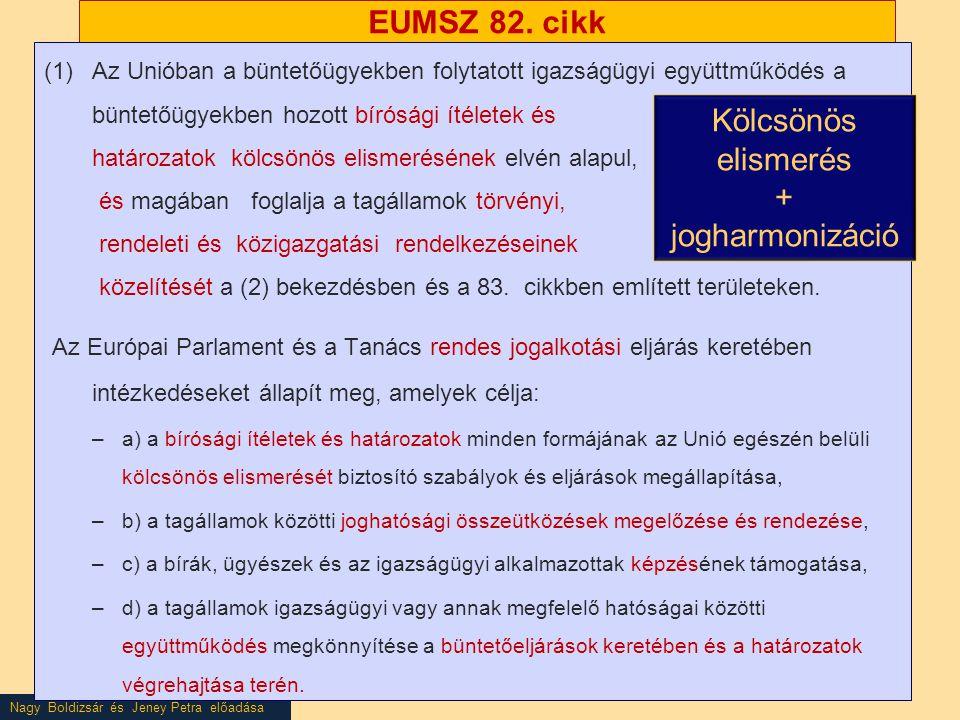 Nagy Boldizsár és Jeney Petra előadása EUMSZ 82. cikk (1)Az Unióban a büntetőügyekben folytatott igazságügyi együttműködés a büntetőügyekben hozott bí