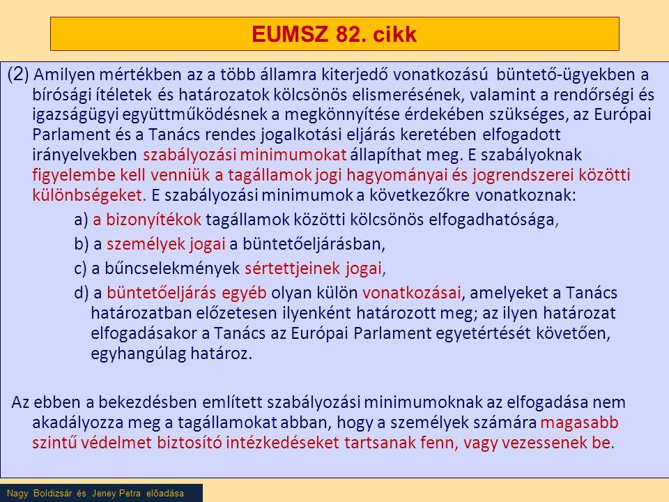 Nagy Boldizsár és Jeney Petra előadása EUMSZ 82. cikk (2 ) Amilyen mértékben az a több államra kiterjedő vonatkozású büntető-ügyekben a bírósági ítéle