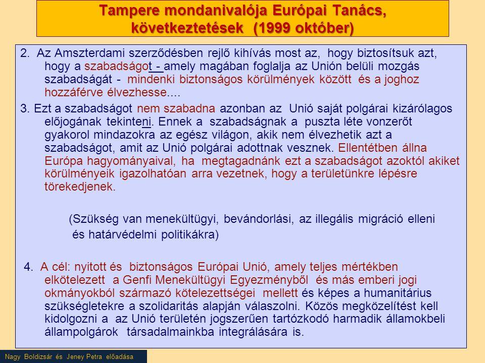 Nagy Boldizsár és Jeney Petra előadása Tampere mondanivalója Európai Tanács, következtetések (1999 október) 2. Az Amszterdami szerződésben rejlő kihív