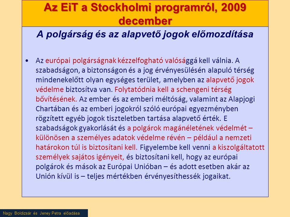 Nagy Boldizsár és Jeney Petra előadása Az EiT a Stockholmi programról, 2009 december A polgárság és az alapvető jogok előmozdítása •Az európai polgárságnak kézzelfogható valósággá kell válnia.