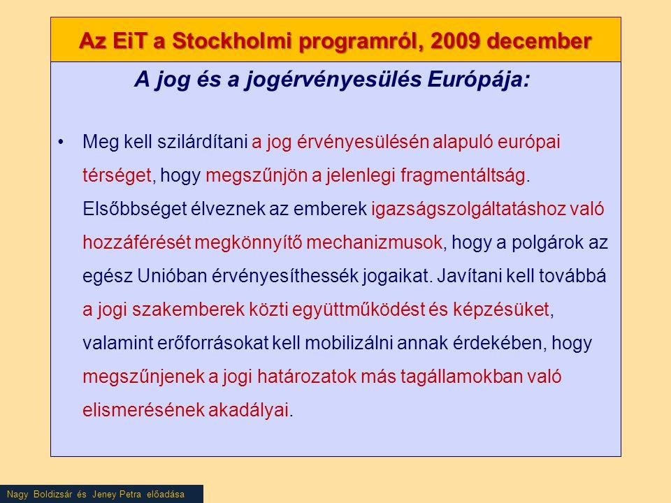Nagy Boldizsár és Jeney Petra előadása Az EiT a Stockholmi programról, 2009 december A jog és a jogérvényesülés Európája: •Meg kell szilárdítani a jog érvényesülésén alapuló európai térséget, hogy megszűnjön a jelenlegi fragmentáltság.