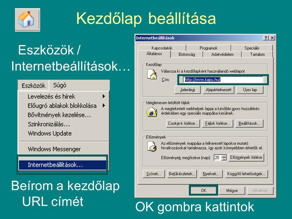 Kezdőlap beállítása Eszközök / Internetbeállítások… Beírom a kezdőlap URL címét OK gombra kattintok