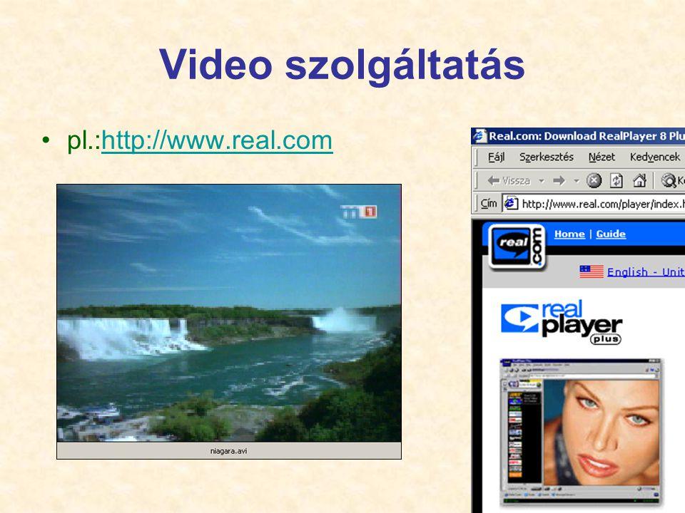 22 Video szolgáltatás •pl.:http://www.real.comhttp://www.real.com