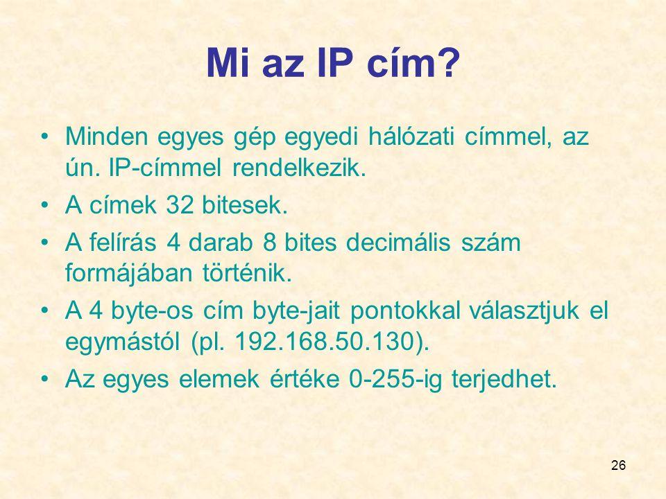 26 Mi az IP cím.•Minden egyes gép egyedi hálózati címmel, az ún.