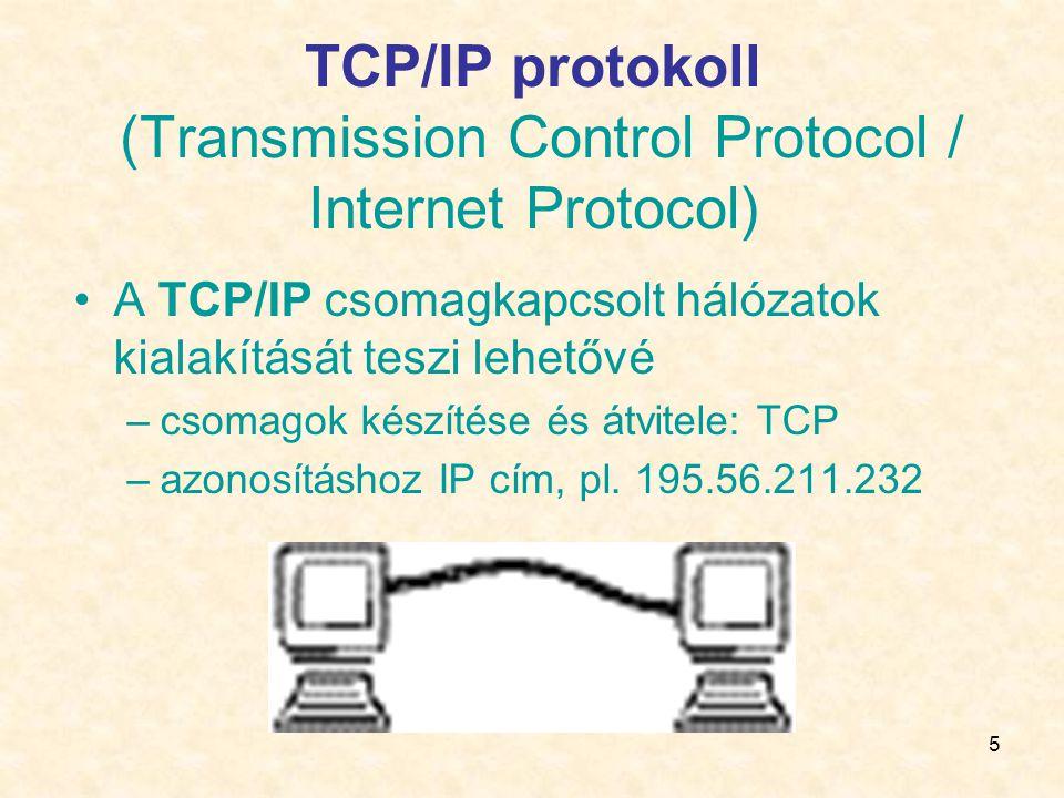 5 TCP/IP protokoll (Transmission Control Protocol / Internet Protocol) •A TCP/IP csomagkapcsolt hálózatok kialakítását teszi lehetővé –csomagok készítése és átvitele: TCP –azonosításhoz IP cím, pl.