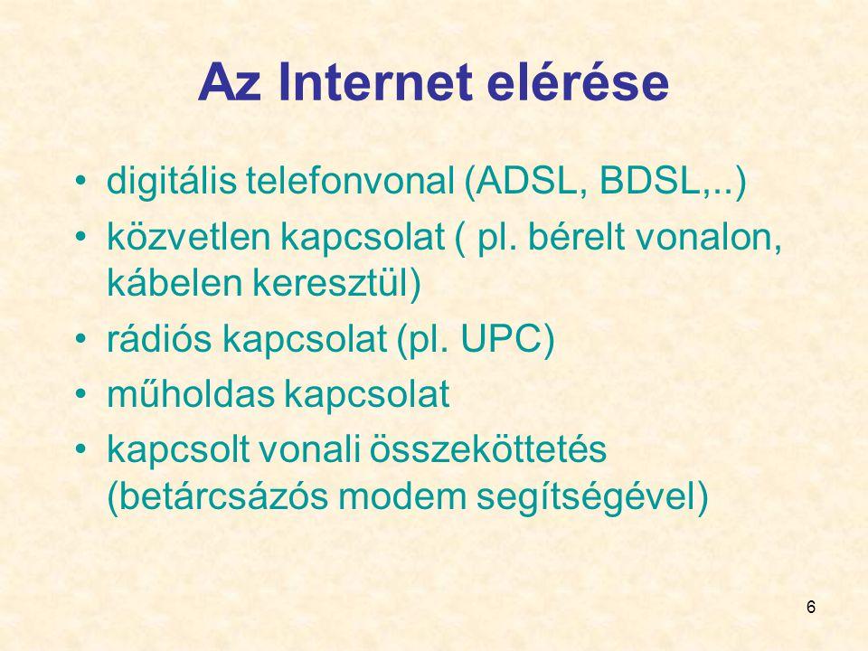 6 Az Internet elérése •digitális telefonvonal (ADSL, BDSL,..) •közvetlen kapcsolat ( pl.
