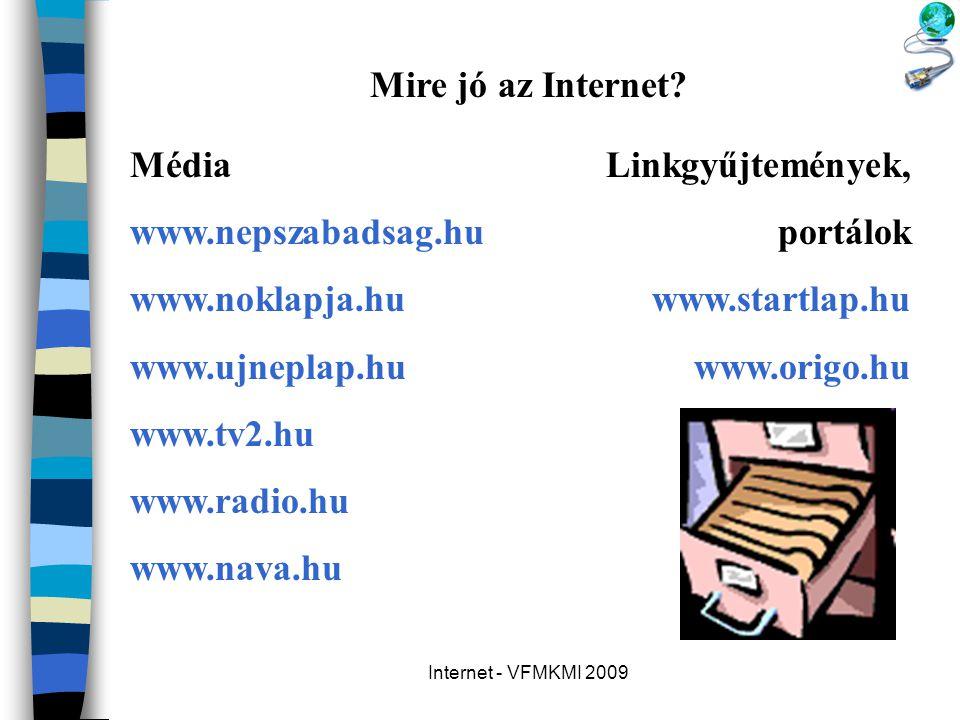 Internet - VFMKMI 2009 Mire jó az Internet? Média www.nepszabadsag.hu www.noklapja.hu www.ujneplap.hu www.tv2.hu www.radio.hu www.nava.hu Linkgyűjtemé