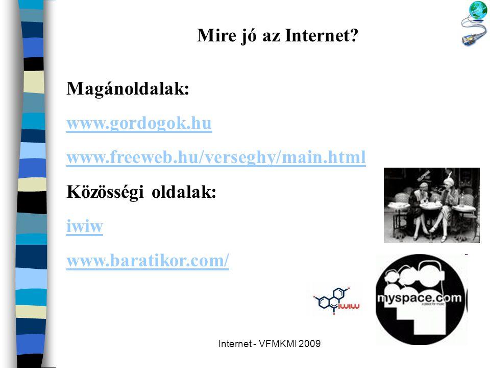 Internet - VFMKMI 2009 Mire jó az Internet? Magánoldalak: www.gordogok.hu www.freeweb.hu/verseghy/main.html Közösségi oldalak: iwiw www.baratikor.com/